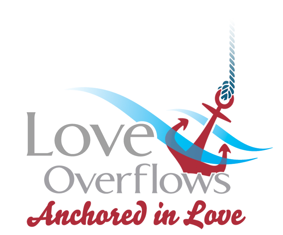 Love Overflows Anchored in Love